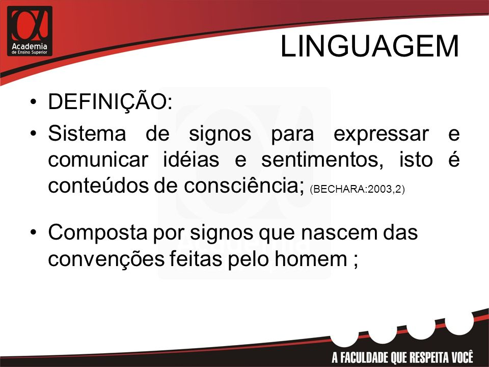 Linguagem É um produto cultural, pois tem de ser aprendida pelo homem; Expressa diferentes sentidos de acordo com diferentes experiências e situações;