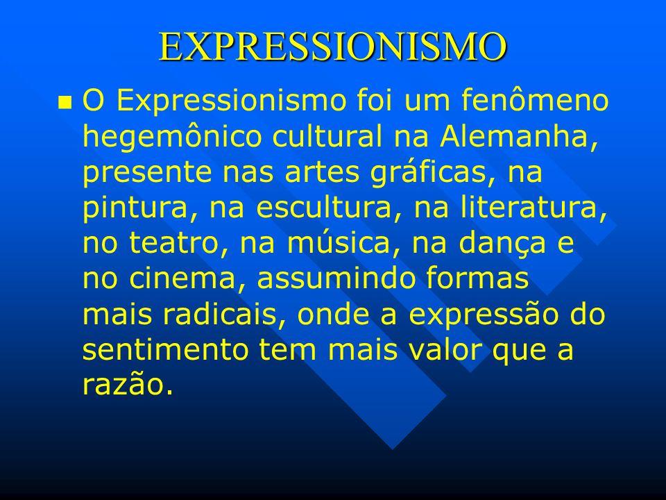 EXPRESSIONISMO O Expressionismo foi um fenômeno hegemônico cultural na Alemanha, presente nas artes gráficas, na pintura, na escultura, na literatura,