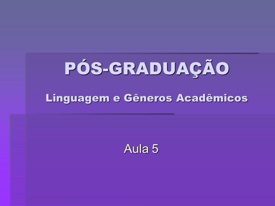 PÓS-GRADUAÇÃO Linguagem e Gêneros Acadêmicos Aula 5