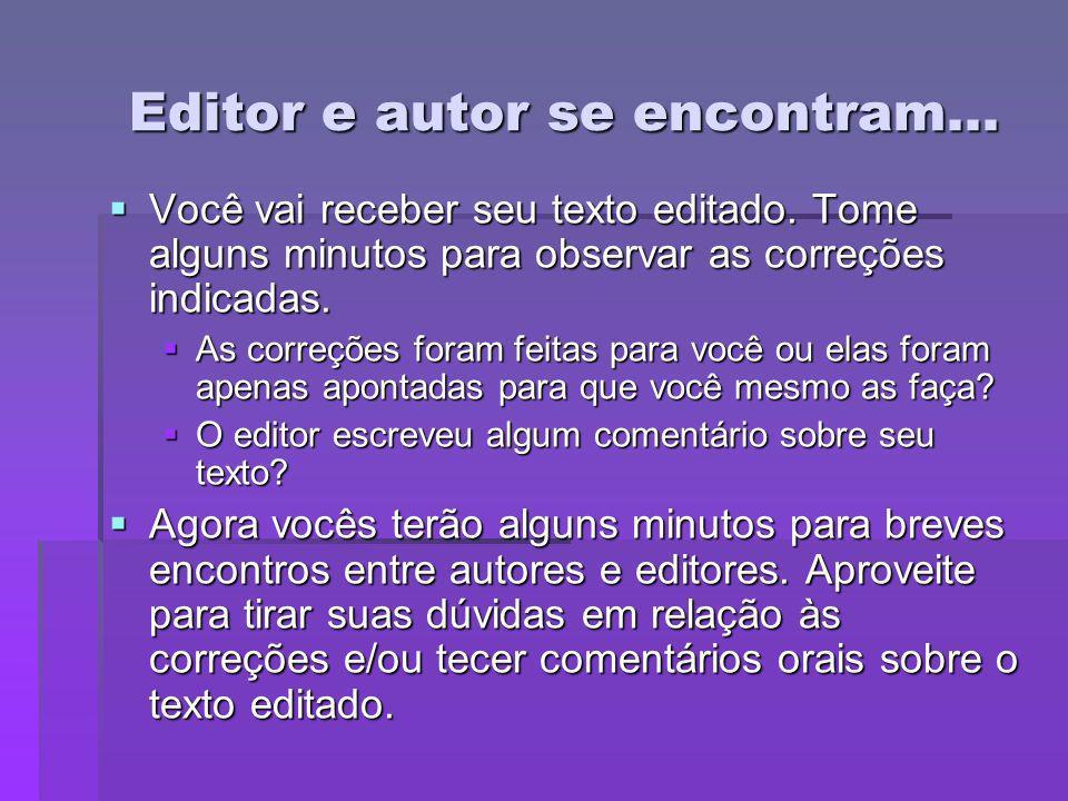 Editor e autor se encontram... Você vai receber seu texto editado. Tome alguns minutos para observar as correções indicadas. Você vai receber seu text