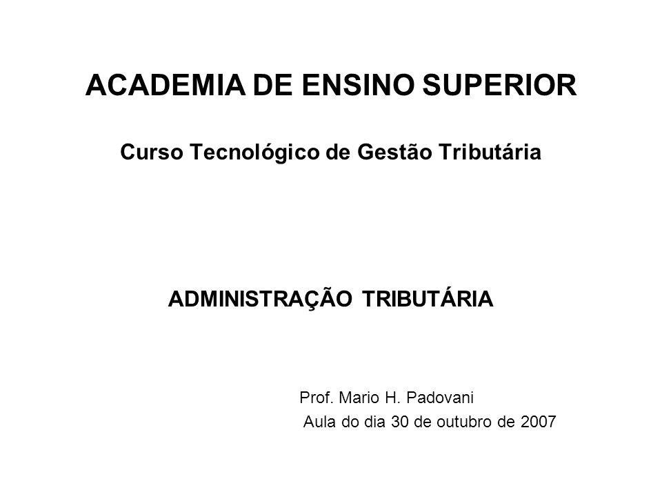 ACADEMIA DE ENSINO SUPERIOR Curso Tecnológico de Gestão Tributária ADMINISTRAÇÃO TRIBUTÁRIA Prof.