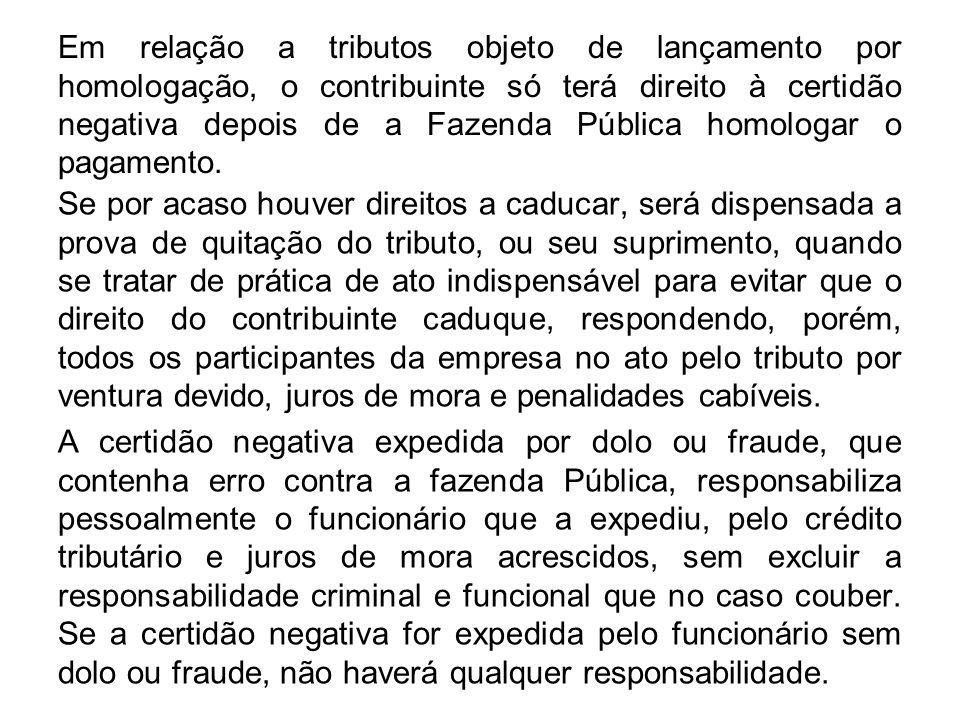 Em relação a tributos objeto de lançamento por homologação, o contribuinte só terá direito à certidão negativa depois de a Fazenda Pública homologar o pagamento.