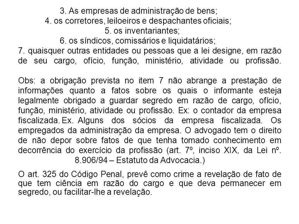 3. As empresas de administração de bens; 4. os corretores, leiloeiros e despachantes oficiais; 5.