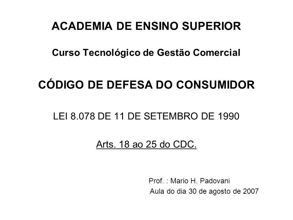 ACADEMIA DE ENSINO SUPERIOR Curso Tecnológico de Gestão Comercial CÓDIGO DE DEFESA DO CONSUMIDOR LEI 8.078 DE 11 DE SETEMBRO DE 1990 Arts.