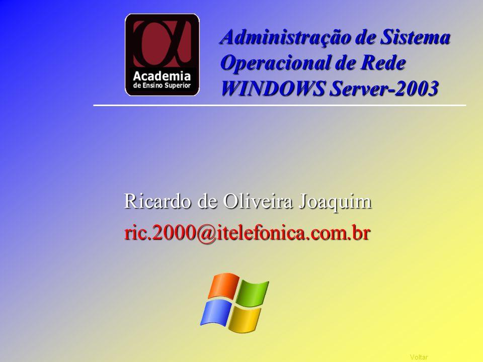 Voltar Ricardo de Oliveira Joaquim ric.2000@itelefonica.com.br Administração de Sistema Operacional de Rede WINDOWS Server-2003