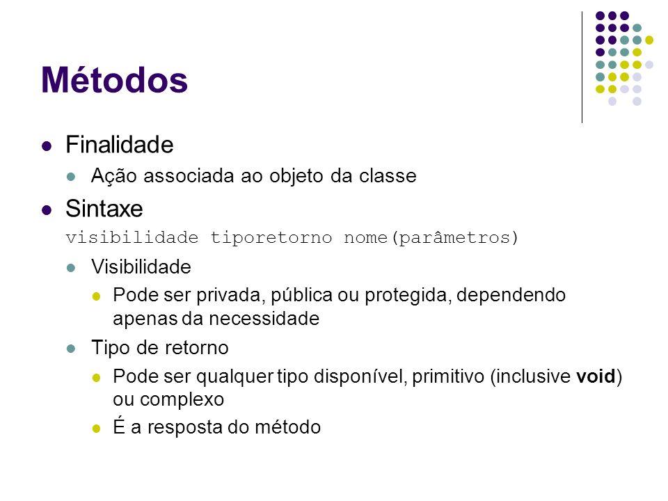 Métodos Finalidade Ação associada ao objeto da classe Sintaxe visibilidade tiporetorno nome(parâmetros) Visibilidade Pode ser privada, pública ou prot