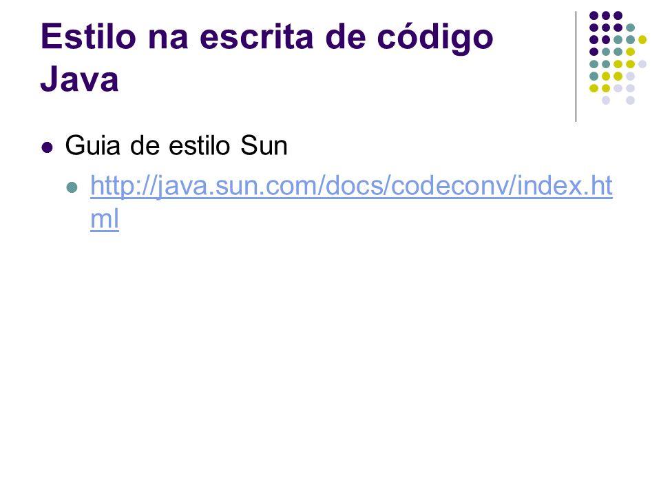 Estilo na escrita de código Java Guia de estilo Sun http://java.sun.com/docs/codeconv/index.ht ml http://java.sun.com/docs/codeconv/index.ht ml