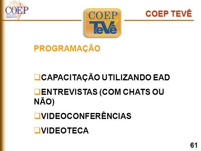 COEP TEVÊ PROGRAMAÇÃO CAPACITAÇÃO UTILIZANDO EAD ENTREVISTAS (COM CHATS OU NÃO) VIDEOCONFERÊNCIAS VIDEOTECA 61
