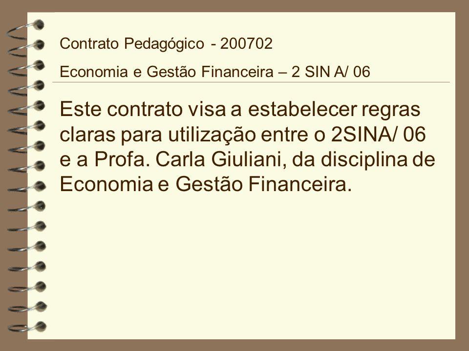 Contrato Pedagógico - 200702 Economia e Gestão Financeira – 2 SIN A/ 06 Este contrato visa a estabelecer regras claras para utilização entre o 2SINA/ 06 e a Profa.