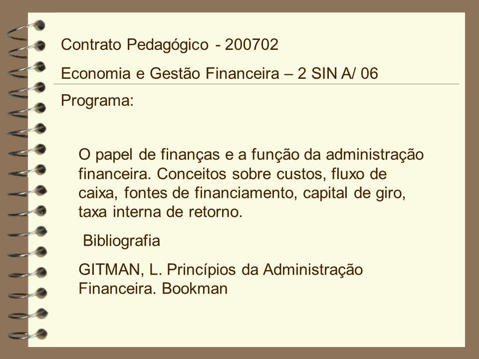 Programa: O papel de finanças e a função da administração financeira. Conceitos sobre custos, fluxo de caixa, fontes de financiamento, capital de giro
