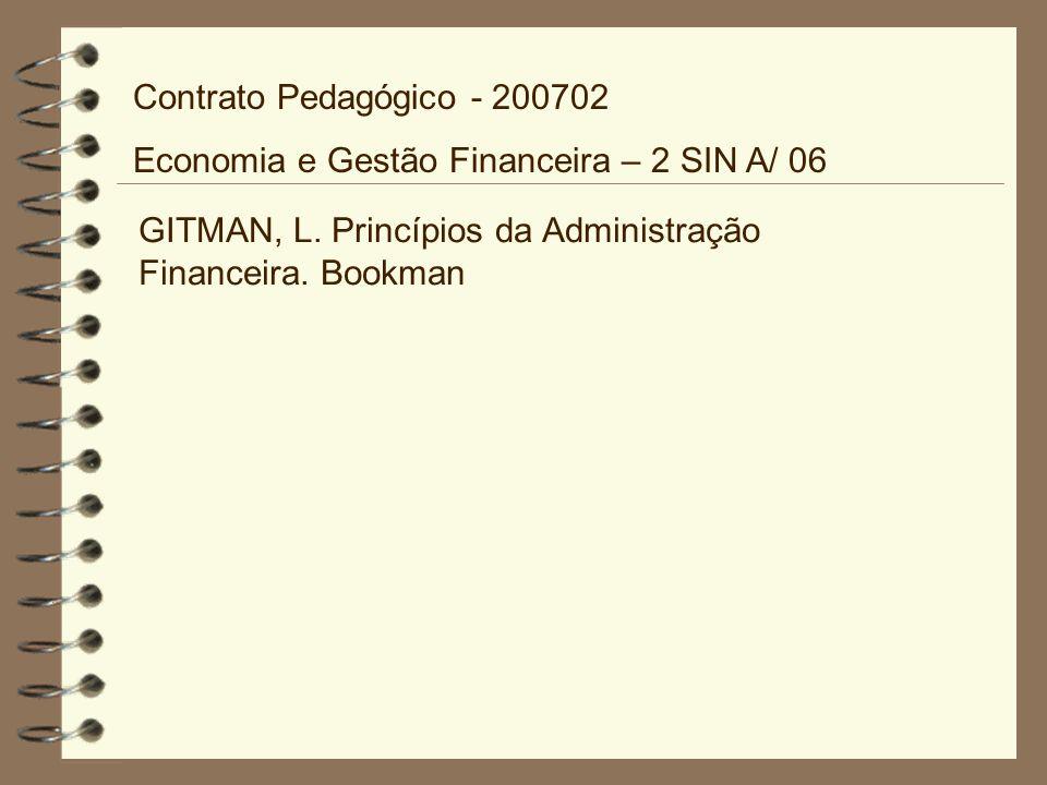 GITMAN, L. Princípios da Administração Financeira. Bookman Contrato Pedagógico - 200702 Economia e Gestão Financeira – 2 SIN A/ 06