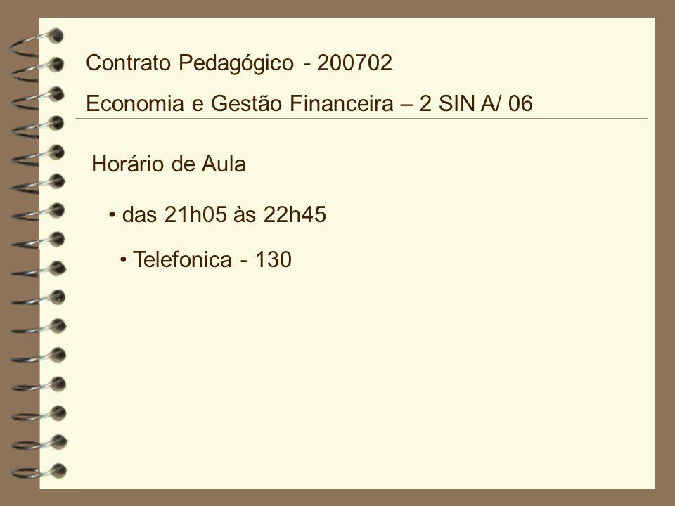 Horário de Aula das 21h05 às 22h45 Telefonica - 130 Contrato Pedagógico - 200702 Economia e Gestão Financeira – 2 SIN A/ 06