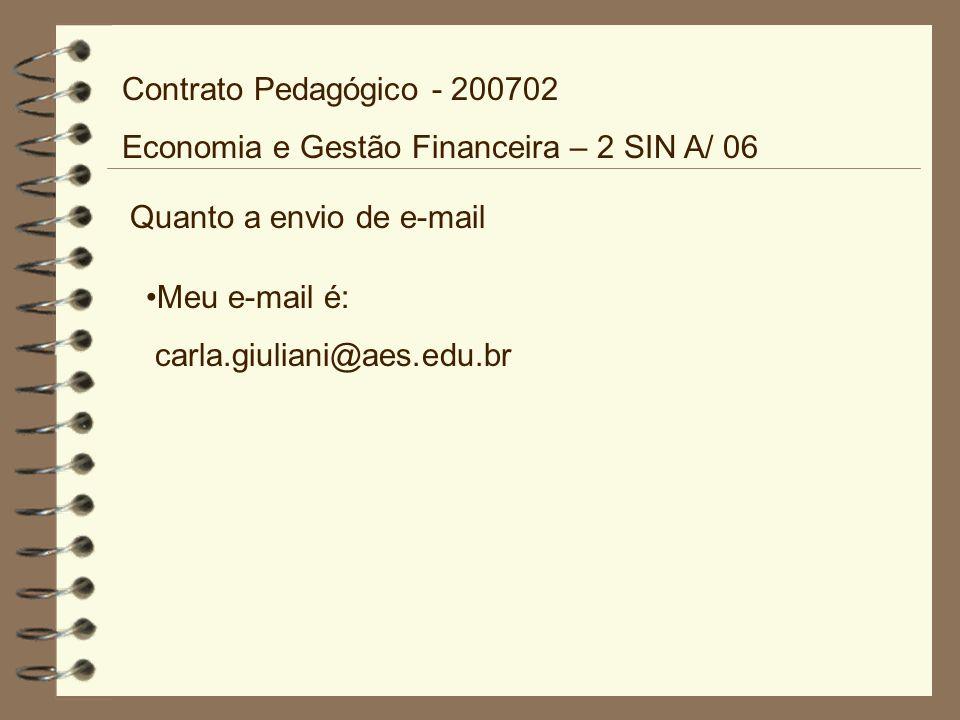 Quanto a envio de e-mail Meu e-mail é: carla.giuliani@aes.edu.br Contrato Pedagógico - 200702 Economia e Gestão Financeira – 2 SIN A/ 06