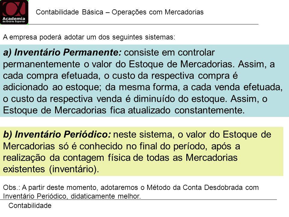 Contabilidade a) Inventário Permanente: consiste em controlar permanentemente o valor do Estoque de Mercadorias. Assim, a cada compra efetuada, o cust