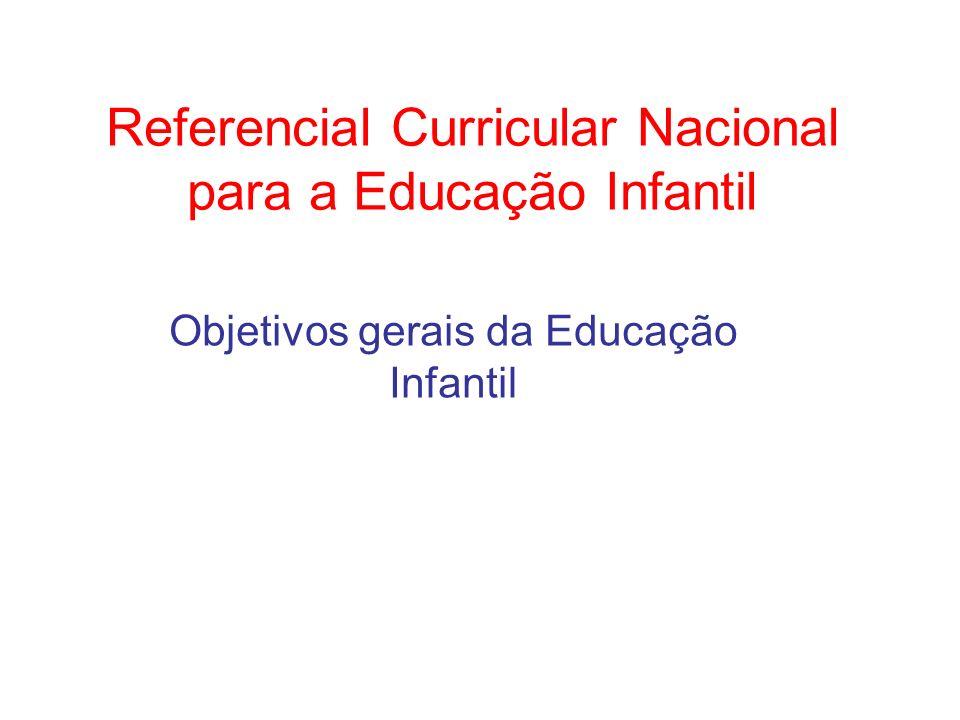 Referencial Curricular Nacional para a Educação Infantil Objetivos gerais da Educação Infantil