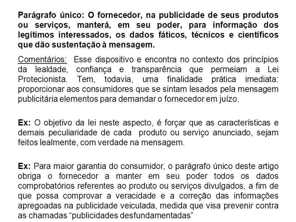 Parágrafo único: O fornecedor, na publicidade de seus produtos ou serviços, manterá, em seu poder, para informação dos legítimos interessados, os dado
