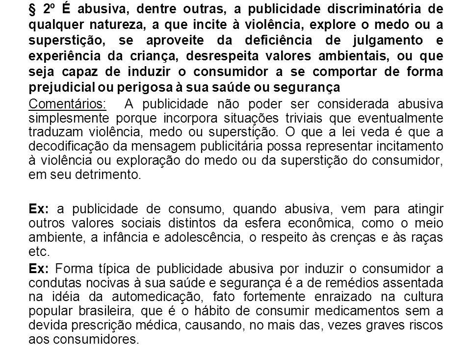 § 2º É abusiva, dentre outras, a publicidade discriminatória de qualquer natureza, a que incite à violência, explore o medo ou a superstição, se aprov