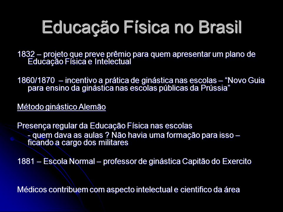 Educação Física no Brasil 1832 – projeto que preve prêmio para quem apresentar um plano de Educação Física e Intelectual 1860/1870 – incentivo a práti