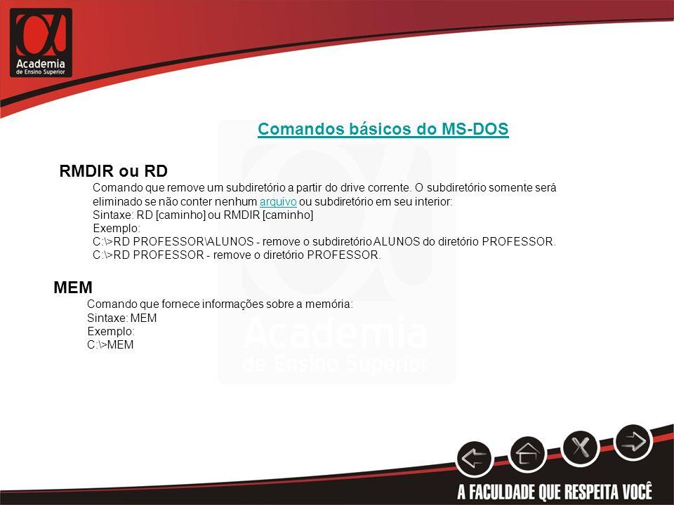 Comandos básicos do MS-DOS RMDIR ou RD Comando que remove um subdiretório a partir do drive corrente.