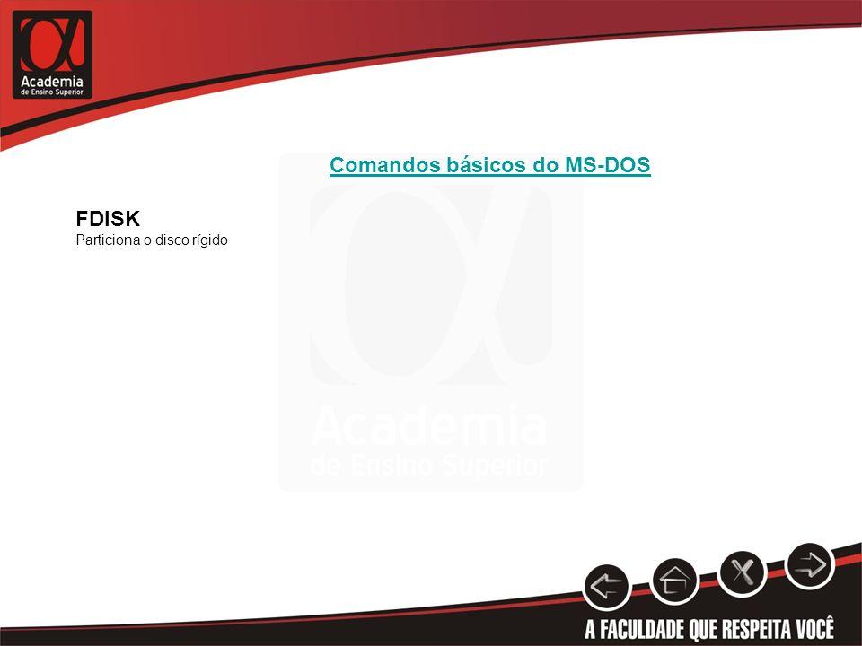 Comandos básicos do MS-DOS FDISK Particiona o disco rígido