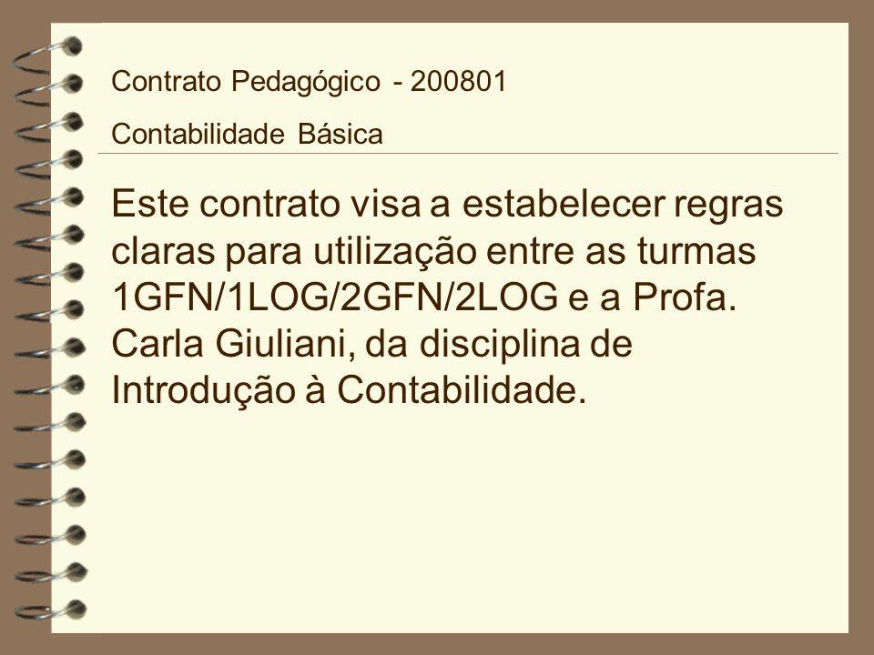 Contrato Pedagógico - 200801 Contabilidade Básica Este contrato visa a estabelecer regras claras para utilização entre as turmas 1GFN/1LOG/2GFN/2LOG e a Profa.