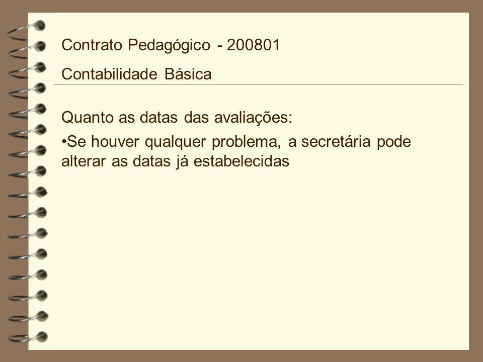 Quanto as datas das avaliações: Se houver qualquer problema, a secretária pode alterar as datas já estabelecidas Contrato Pedagógico - 200801 Contabilidade Básica