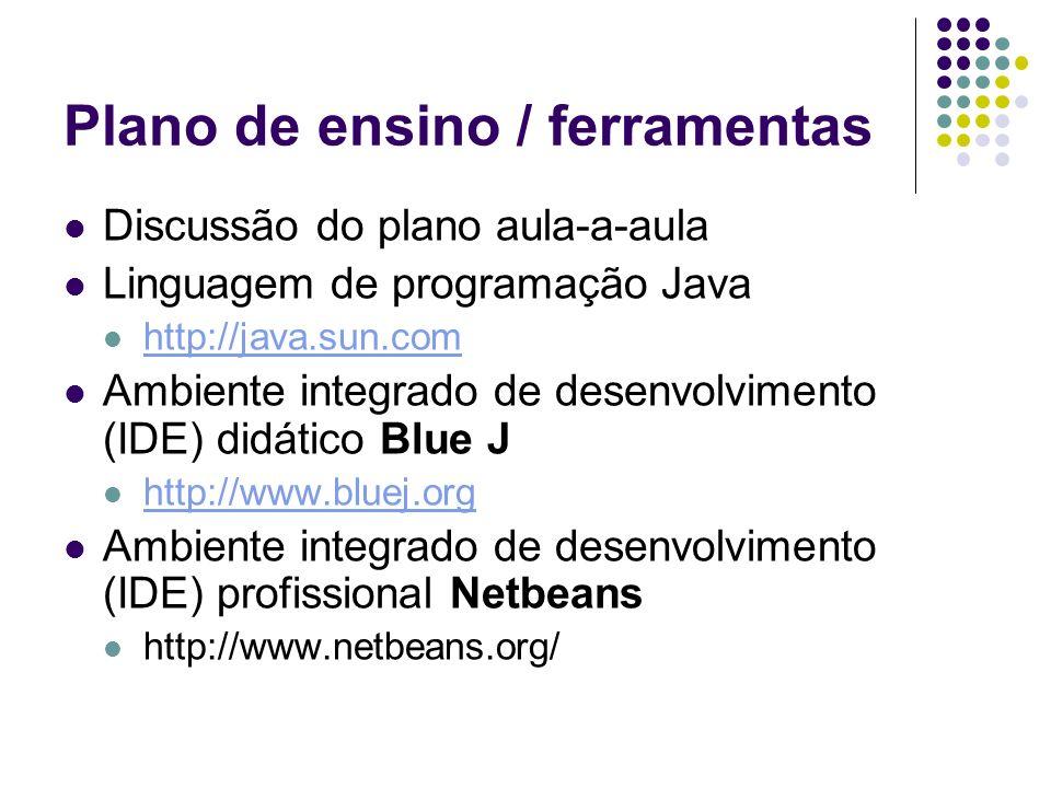 Plano de ensino / ferramentas Discussão do plano aula-a-aula Linguagem de programação Java http://java.sun.com Ambiente integrado de desenvolvimento (