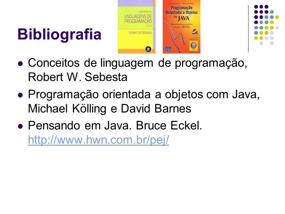 Bibliografia Conceitos de linguagem de programação, Robert W. Sebesta Programação orientada a objetos com Java, Michael Kölling e David Barnes Pensand