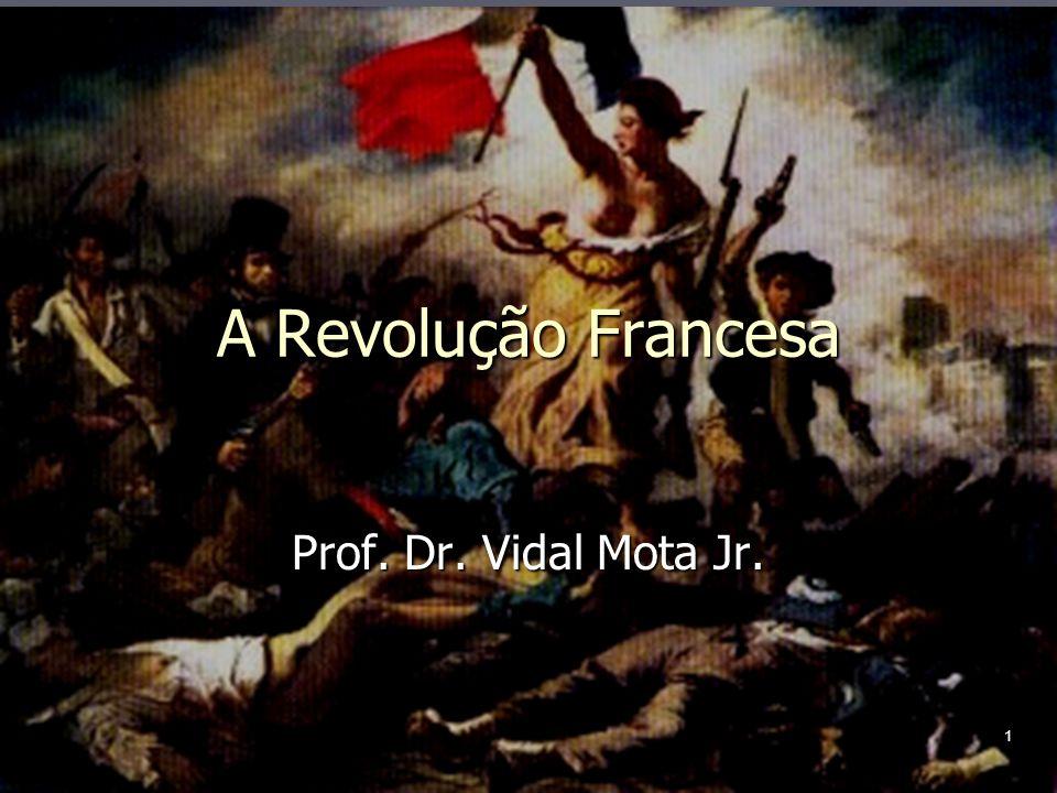 1 A Revolução Francesa Prof. Dr. Vidal Mota Jr.