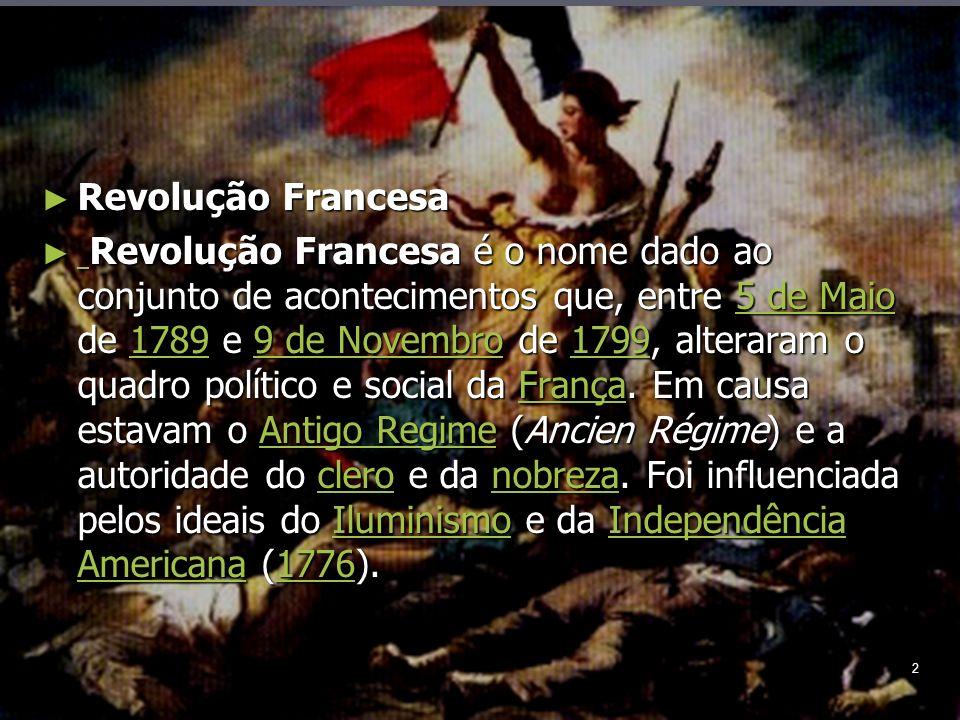2 Revolução Francesa Revolução Francesa Revolução Francesa é o nome dado ao conjunto de acontecimentos que, entre 5 de Maio de 1789 e 9 de Novembro de 1799, alteraram o quadro político e social da França.