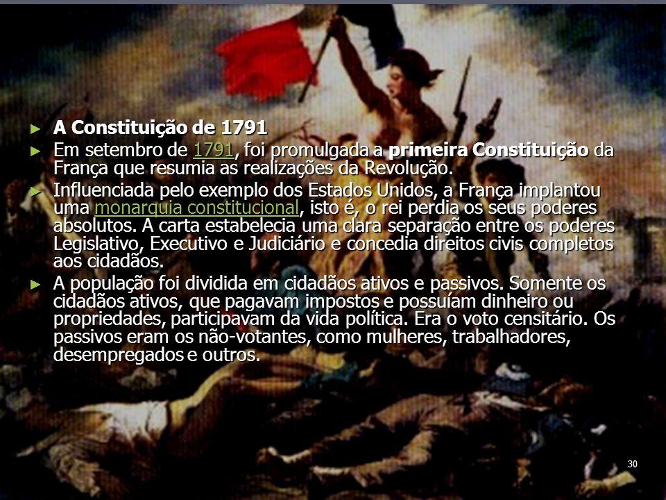 30 A Constituição de 1791 A Constituição de 1791 Em setembro de 1791, foi promulgada a primeira Constituição da França que resumia as realizações da Revolução.