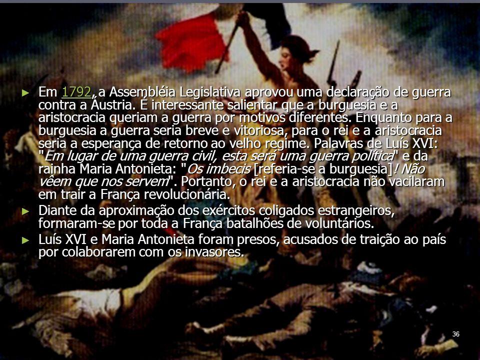 36 Em 1792, a Assembléia Legislativa aprovou uma declaração de guerra contra a Áustria.
