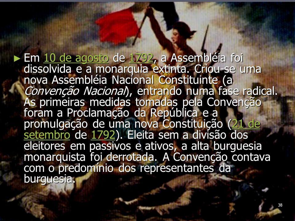 38 Em 10 de agosto de 1792, a Assembléia foi dissolvida e a monarquia extinta.