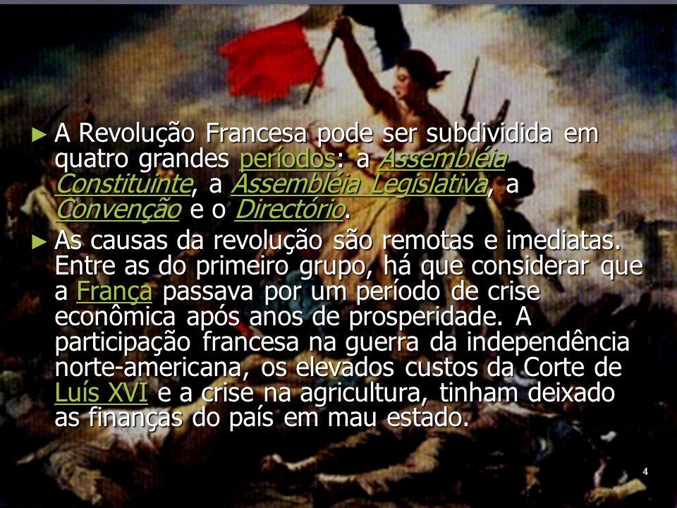 4 A Revolução Francesa pode ser subdividida em quatro grandes períodos: a Assembléia Constituinte, a Assembléia Legislativa, a Convenção e o Directório.