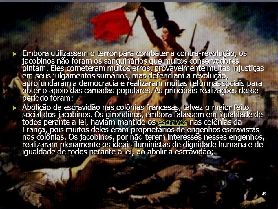 49 Embora utilizassem o terror para combater a contra-revolução, os jacobinos não foram os sanguinários que muitos conservadores pintam.