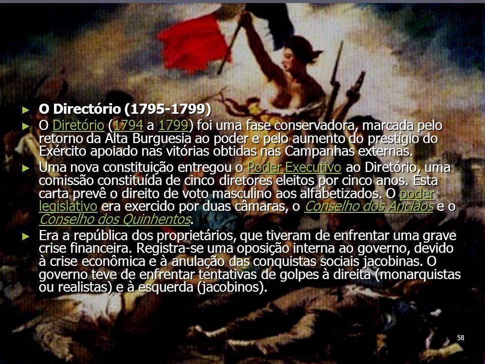 58 O Directório (1795-1799) O Directório (1795-1799) O Diretório (1794 a 1799) foi uma fase conservadora, marcada pelo retorno da Alta Burguesia ao poder e pelo aumento do prestígio do Exército apoiado nas vitórias obtidas nas Campanhas externas.