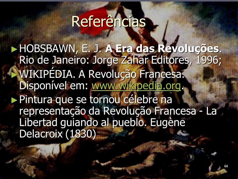 64 Referências HOBSBAWN, E. J. A Era das Revoluções.