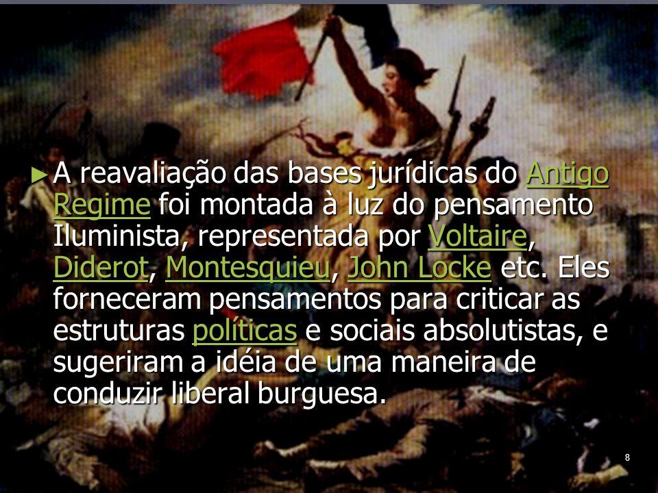 8 A reavaliação das bases jurídicas do Antigo Regime foi montada à luz do pensamento Iluminista, representada por Voltaire, Diderot, Montesquieu, John Locke etc.