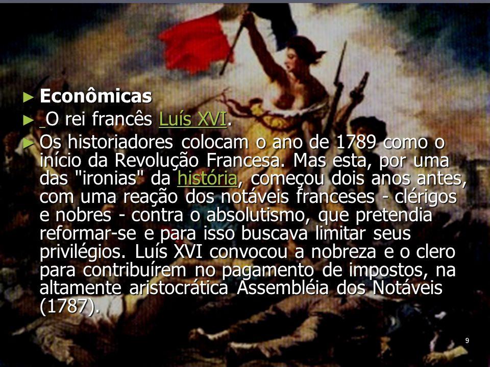 9 Econômicas Econômicas O rei francês Luís XVI. O rei francês Luís XVI.