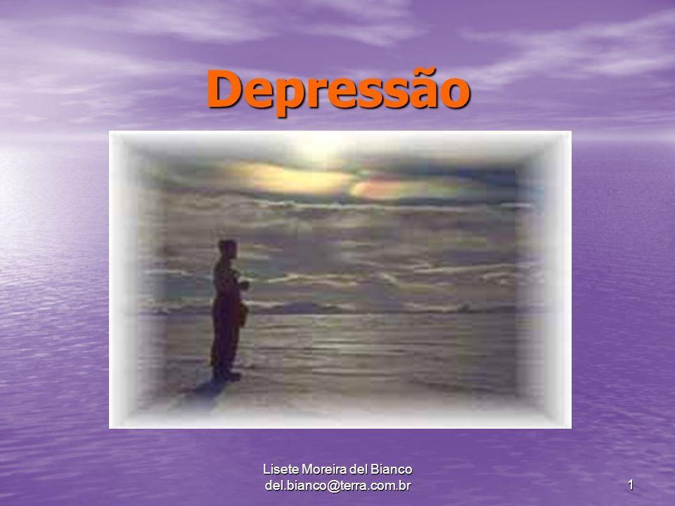 Lisete Moreira del Bianco del.bianco@terra.com.br 1 Depressão