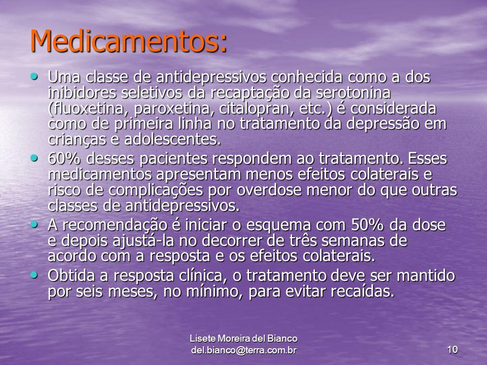Lisete Moreira del Bianco del.bianco@terra.com.br10 Medicamentos: Uma classe de antidepressivos conhecida como a dos inibidores seletivos da recaptação da serotonina (fluoxetina, paroxetina, citalopran, etc.) é considerada como de primeira linha no tratamento da depressão em crianças e adolescentes.