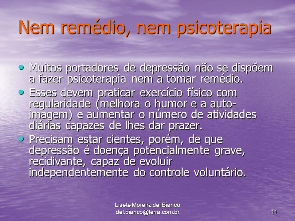Lisete Moreira del Bianco del.bianco@terra.com.br11 Nem remédio, nem psicoterapia Muitos portadores de depressão não se dispõem a fazer psicoterapia nem a tomar remédio.