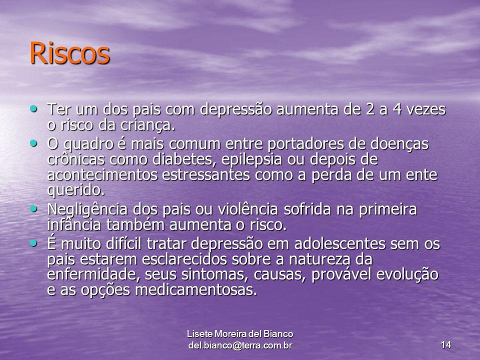 Lisete Moreira del Bianco del.bianco@terra.com.br14 Riscos Ter um dos pais com depressão aumenta de 2 a 4 vezes o risco da criança.