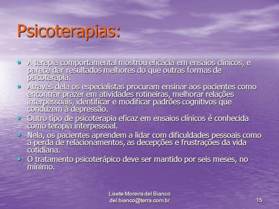 Lisete Moreira del Bianco del.bianco@terra.com.br15 Psicoterapias: A terapia comportamental mostrou eficácia em ensaios clínicos, e parece dar resultados melhores do que outras formas de psicoterapia.