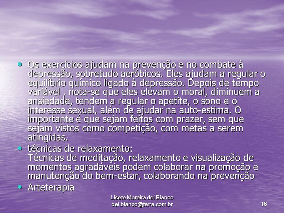 Lisete Moreira del Bianco del.bianco@terra.com.br16 Os exercícios ajudam na prevenção e no combate à depressão, sobretudo aeróbicos.