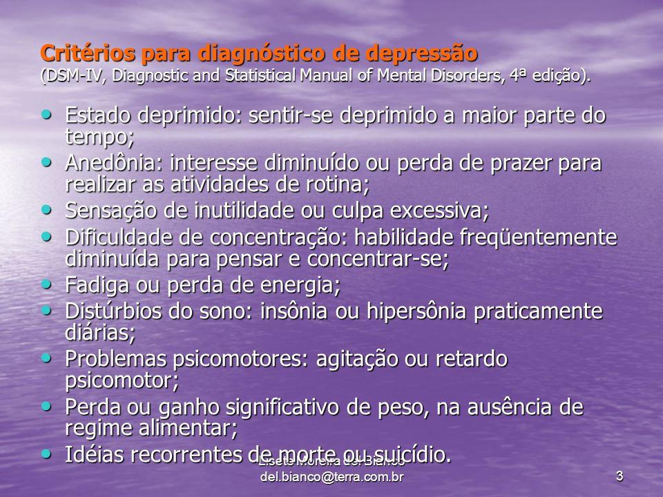 Lisete Moreira del Bianco del.bianco@terra.com.br3 Critérios para diagnóstico de depressão (DSM-IV, Diagnostic and Statistical Manual of Mental Disorders, 4ª edição).