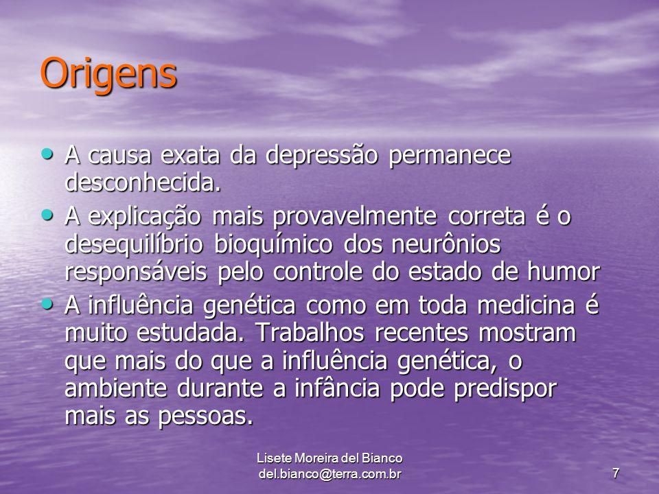Lisete Moreira del Bianco del.bianco@terra.com.br7 Origens A causa exata da depressão permanece desconhecida.