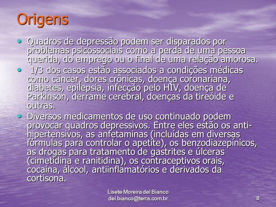 Lisete Moreira del Bianco del.bianco@terra.com.br8 Origens Quadros de depressão podem ser disparados por problemas psicossociais como a perda de uma pessoa querida, do emprego ou o final de uma relação amorosa.