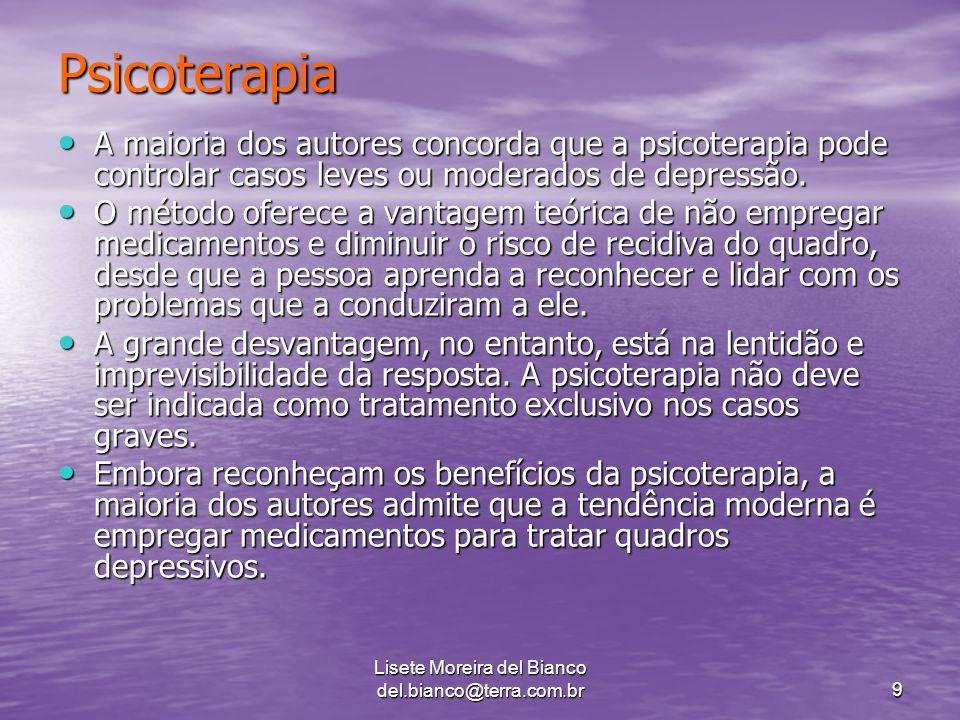 Lisete Moreira del Bianco del.bianco@terra.com.br9 Psicoterapia A maioria dos autores concorda que a psicoterapia pode controlar casos leves ou moderados de depressão.