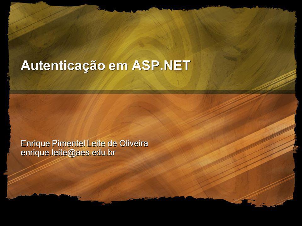 Autenticação em ASP.NET Enrique Pimentel Leite de Oliveira enrique.leite@aes.edu.br